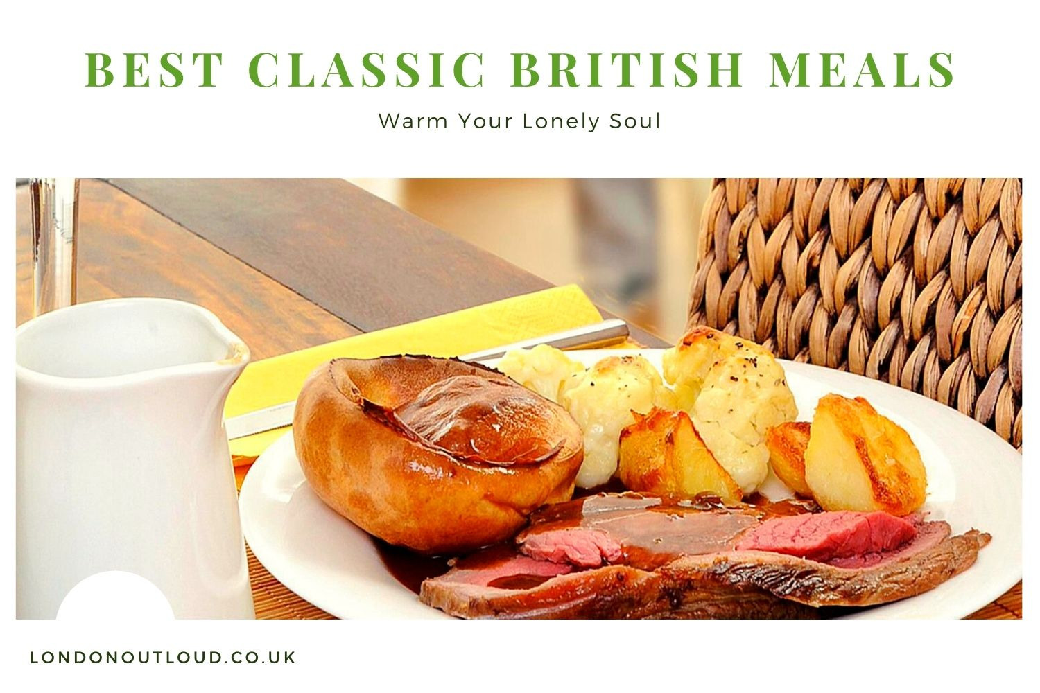 Best Classic British Meals To Warm Your Lonely Soul - Londonoutloud.co.uk