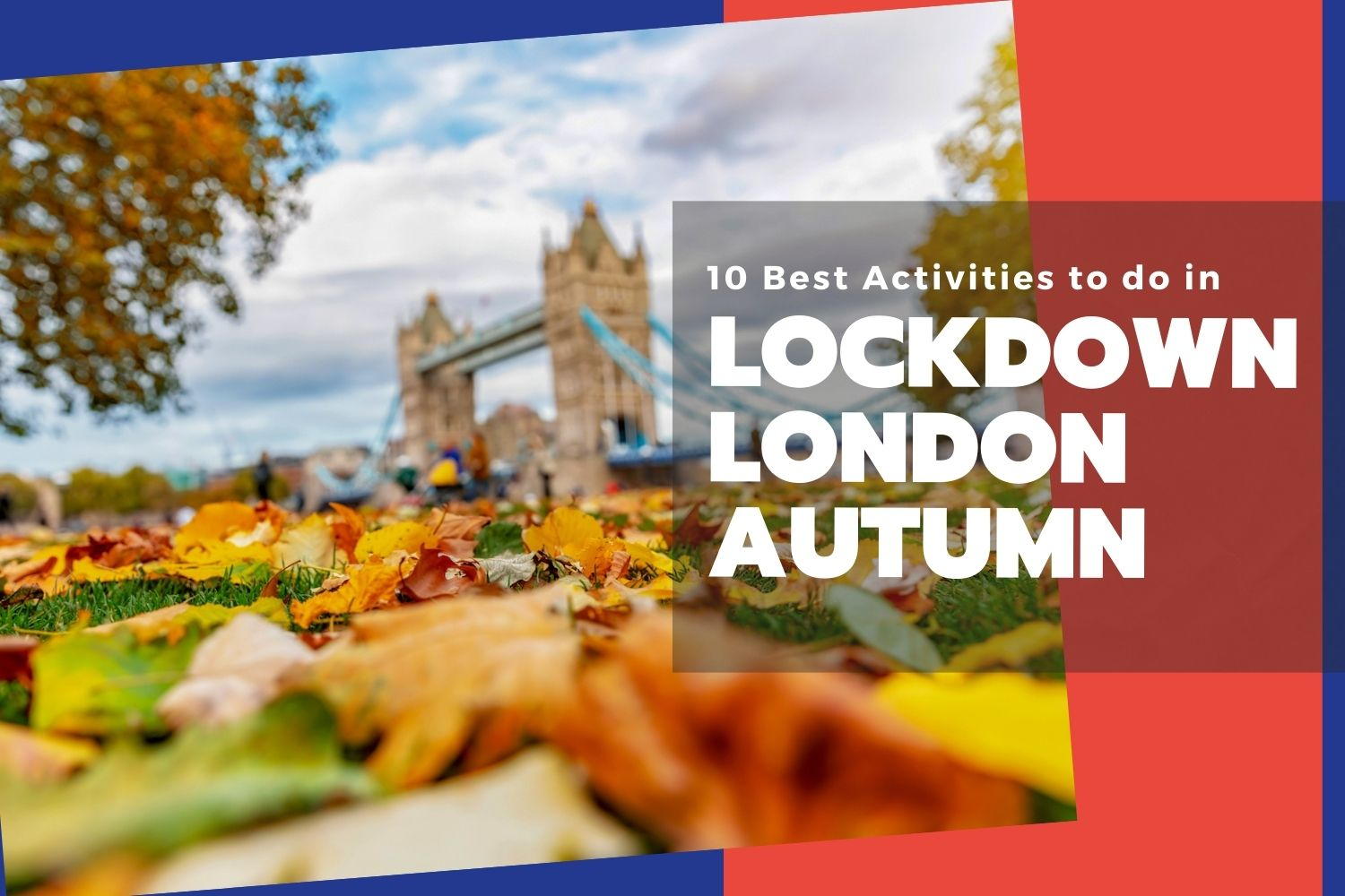 10 Best Activities to do in Lockdown London this Autumn